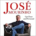 José Mourinho: Up Close & Personal Audiobook by Robert Beasley Narrated by Ric Jerrom