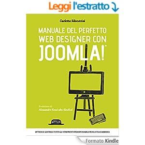 Manuale del perfetto web designer con Joomla: Ottieni e gestisci gli strumenti indispensabili per la tua carriera