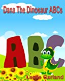 img - for Dana Dinosaur Learns Her ABC's - A Rhyming Children's Picture Book(For children 3-7 Years Old) (Dana Dinosaur Adventure Series Book 10) book / textbook / text book