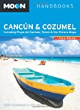 Moon Cancún & Cozumel: Including Playa del Carmen, Tulum & the Riviera Maya (Moon Handbooks)