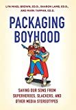 img - for Packaging Boyhood: Saving Our Sons from Superheroes, Slackers, and Other Media Stereotypes book / textbook / text book