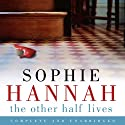 The Other Half Lives (       UNABRIDGED) by Sophie Hannah Narrated by Julia Barry