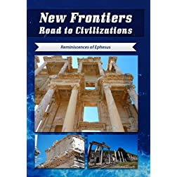 New Frontiers Road to Civilizations Reminiscences of Ephesus