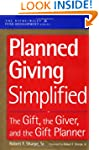 Planned Giving Simplified: The Gift,...