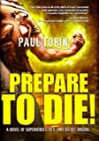 Prepare to Die! [ PREPARE TO DIE! BY Tobin, Paul ( Author ) May-29-2012