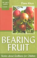 Bearing Fruit: Stories About Godliness for Children by Diana Kleyn