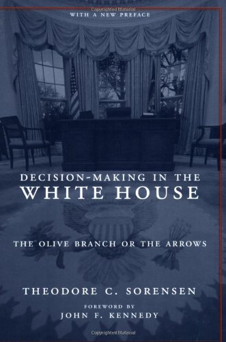 Decision-Making in the White House: The Olive Branch or the Arrows (Columbia Classics)