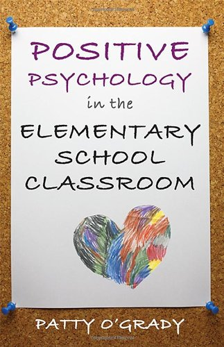 Positive Psychology In The Elementary School Classroom (Norton Books In Education)