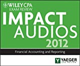 img - for Wiley CPA Exam Review 2012 Impact Audios: Financial Accounting and Reporting [Audiobook] [2012] (Author) P. Yaeger book / textbook / text book