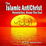 The Islamic Antichrist: Revelation, Know the End | Dr. C K Quarterman