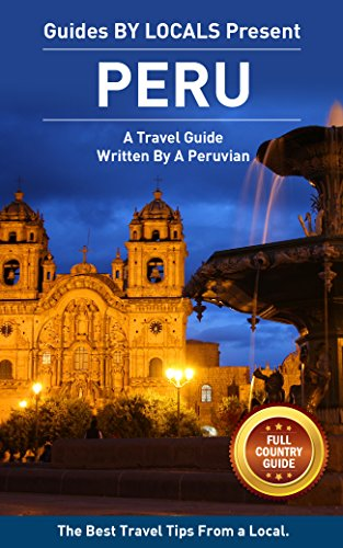 Peru: By Locals FULL COUNTRY GUIDE - A Peru Travel Guide Written By A Peruvian: The Best Travel Tips About Where to Go and What to See in Peru (Peru Travel ... Travel To Peru, Machu Picchu, Cusco, Lima)