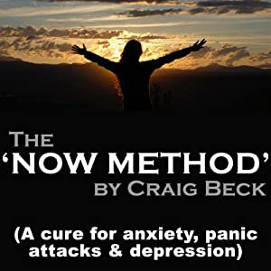 The Now Method: A Cure for Anxiety, Panic Attacks & Depression | [Craig Beck]