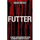 """Futter - Geschichten ohne Hoffnung (Horror- und Fiction-Kurzgeschichten)von """"Sean Beckz"""""""