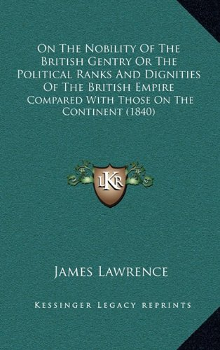 On the Nobility of the British Gentry or the Political Ranks and Dignities of the British Empire: Compared with Those on the Continent (1840)