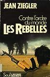 echange, troc Ziegler Jean - Rebelles. contre l'ordre du monde (les)