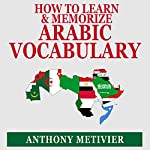How to Learn and Memorize Arabic Vocabulary: Using a Memory Palace Specifically Designed for Arabic (Magnetic Memory Series) | Anthony Metivier