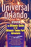 Universal Orlando 2009: The Ultimate Guide to the Ultimate Theme Park Adventure (Universal Orlando: The Ultimate Guide to the Ultimate Theme Park Adventure)