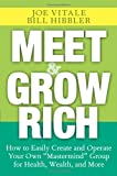 """Meet and Grow Rich: How to Easily Create and Operate Your Own """"Mastermind"""" Group for Health, Wealth, and More"""