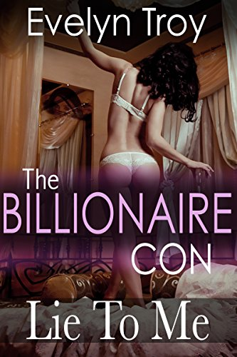 Evelyn Troy - The Billionaire Con (Lie To Me - Book One) (English Edition)