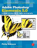Adobe Photoshop Elements 5.0: A visual introduction to digital photography Philip Andrews