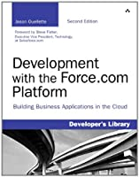 Development with the Force.com Platform: Building Business Applications in the Cloud, 2nd Edition Front Cover