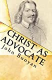img - for Christ as Advocate: The Work of Jesus Christ as an Advocate Clearly Explained and Largely Improved for the Benefit of All Believers book / textbook / text book