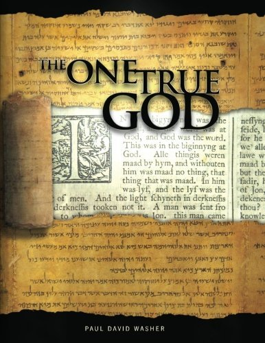 The One True God: A Biblical study of the Doctrine of God by Mr Paul David Washer (October 21,2011) (The One True God Paul Washer compare prices)