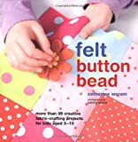 Acquista Felt, Button, Bead: More Than 35 Creative Fabric-crafting Projects for Kids Aged 3-10
