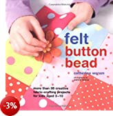 Felt, Button, Bead: More Than 35 Creative Fabric-crafting Projects for Kids Aged 3-10