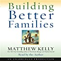 Building Better Families: A Practical Guide to Raising Amazing Children (       UNABRIDGED) by Matthew Kelly Narrated by Matthew Kelly