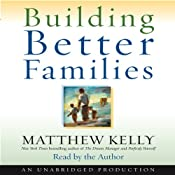 Building Better Families: A Practical Guide to Raising Amazing Children | [Matthew Kelly]