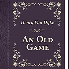 An Old Game (       UNABRIDGED) by Henry Van Dyke Narrated by Anastasia Bartolo