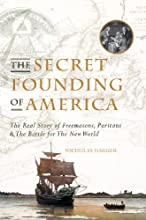 The Secret Founding of America The Real Story of Freemasons Puritans and the Battle for the New Worl