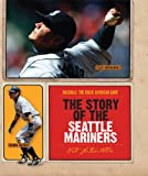 The Story of the Seattle Mariners (Baseball: The Great American Game)
