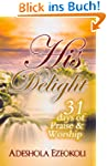 His Delight: 31 Days of Praise and Wo...