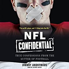 NFL Confidential: True Confessions from the Gutter of Football Audiobook by Johnny Anonymous Narrated by Jeffrey Kafer