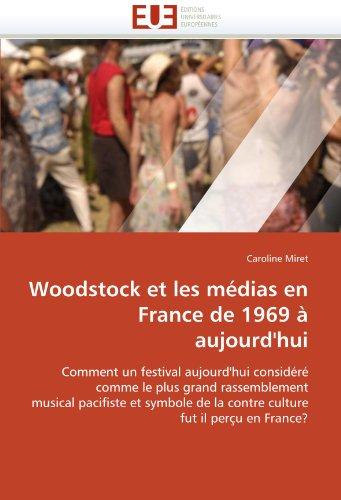 Woodstock et les médias en France de 1969 à aujourd'hui: Comment un festival aujourd'hui considéré comme le plus grand rassemblement musical pacifiste ... de la contre culture fut il perçu en France?