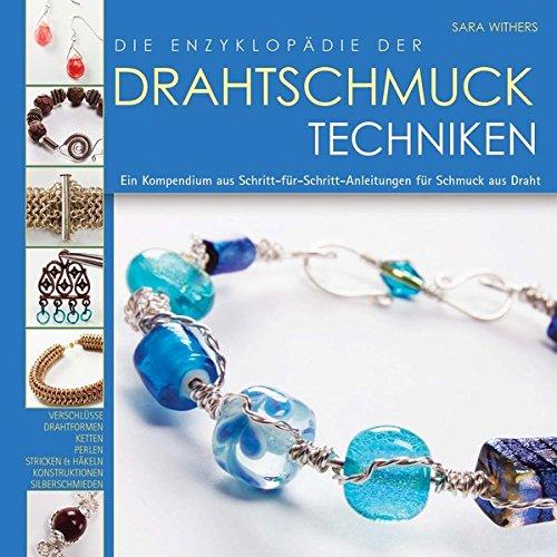 die-enzyklopadie-der-drahtschmuck-techniken-ein-kompendium-aus-schritt-fur-schritt-anleitungen-fur-s