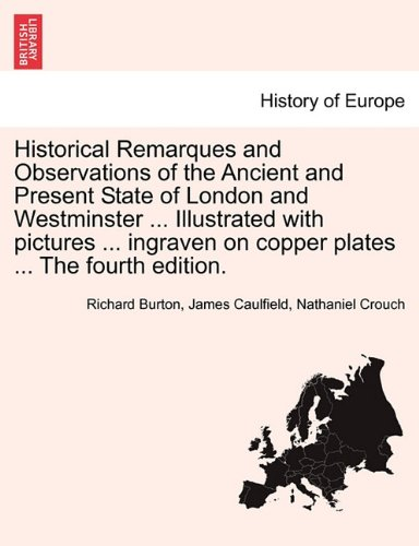 Historical Remarques and Observations of the Ancient and Present State of London and Westminster ... Illustrated with pictures ... ingraven on copper plates ... The fourth edition.