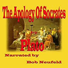 The Apology of Socrates (       UNABRIDGED) by Plato Narrated by Bob Neufeld