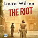 The Riot (       UNABRIDGED) by Laura Wilson Narrated by Seán Barrett