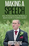 Making A Speech: How To Overcome Fear Of Making A Speech And Be A Confident Speaker