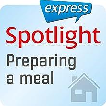 Spotlight express - Mein Alltag: Wortschatz-Training Englisch - Eine Mahlzeit zubereiten Hörbuch von  div. Gesprochen von:  div.