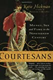 Courtesans: Money, Sex and Fame in the Nineteenth Century (0007743971) by Hickman, Katie