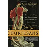 Courtesans: Money, Sex and Fame in the Nineteenth Century ~ Katie Hickman