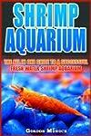 SHRIMP AQUARIUM: The All In One Guide...