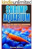 SHRIMP AQUARIUM: The All In One Guide to a Successful Fresh Water Shrimp Aquarium. (English Edition)