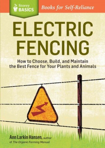 [ Electric Fencing: How To Choose, Build, And Maintain The Best Fence For Your Plants And Animals. A Storey Basics Title (Storey Basics) ] By Hansen, Ann Larkin ( Author ) [ 2013 ) [ Paperback ]