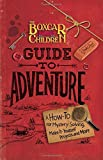 The Boxcar Children Guide to Adventure: A How-To for Mystery Solving, Make-It-Yourself Projects, and More (Boxcar Children Mysteries)