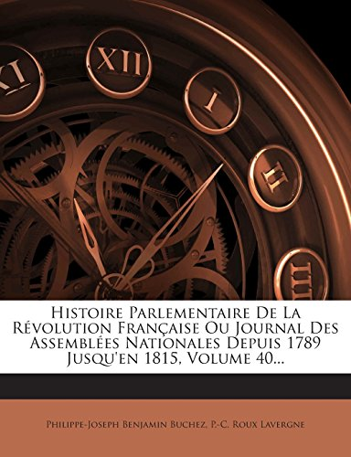 Histoire Parlementaire De La Révolution Française Ou Journal Des Assemblées Nationales Depuis 1789 Jusqu'en 1815, Volume 40...